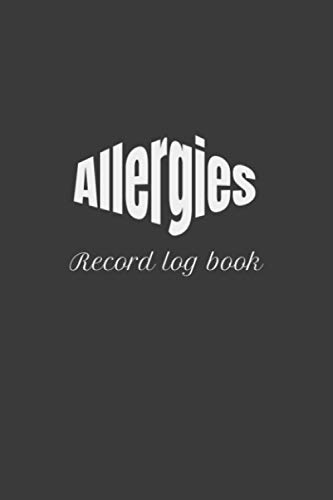 Allergies record log book: 100 days logbook to Keep Track | record Date, time , Food Allergies, Animals Allergies etc.| Self- help at home
