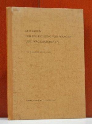 Leitfaden für die Eichung von Waagen und Wägemaschinen. Herausgegeben vom Landesgewerbeamt Baden-Württemberg.