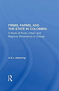 Firms, Farms, And The State In Colombia: A Study Of Rural, Urban, And Regional Dimensions Of Change