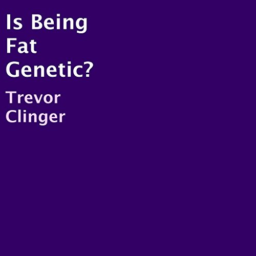Is Being Fat Genetic? audiobook cover art