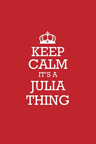 JULIA :Keep Calm it's a JULIA thing Notebook / Journal: Lined Notebook / Journal Gift, 120 Pages, 6x9, Soft Cover, Matte Finish