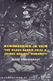 Remembering in Vain: The Klaus Barbie Trial and Crimes Against Humanity (European Perspectives: A Series in Social Thought and Cultural Criticism)