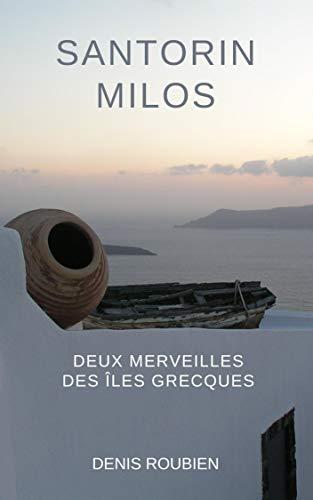 Couverture du livre Santorin - Milos. Deux merveilles des Îles Grecques: Un guide différent sur la Grèce (Grèce guides culturels)