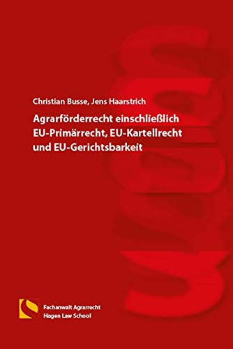 Agrarförderrecht einschließlich EU-Primärrecht, EU-Kartellrecht und EU-Gerichtsbarkeit: (2. Auflage)