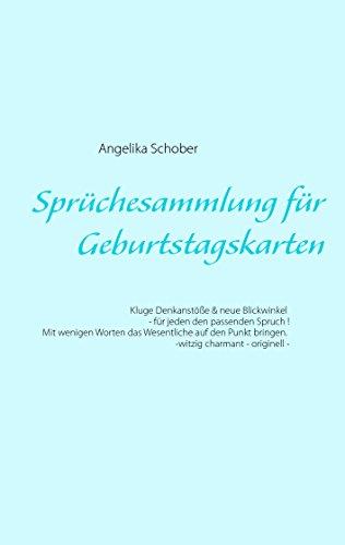 Sprüchesammlung für Geburtstagskarten: Kluge Denkanstöße & neue Blickwinkel - für jeden den passenden Spruch !  Mit wenigen Worten das Wesentliche auf ...   - witzig - charmant - originell -