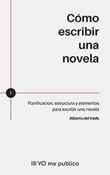 Book's Cover of CÓMO ESCRIBIR UNA NOVELA: Planificación, estructura y elementos para escribir una novela paso a paso (Yo me publico nº 1) Versión Kindle