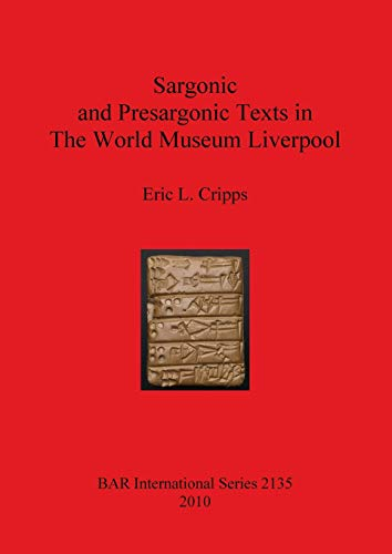 Sargonic and Presargonic Texts in The World Museum Liverpool (BAR International Series)