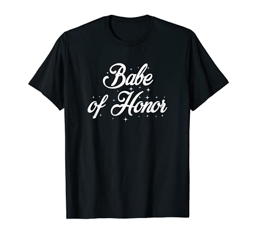 Babe Of Honor Camiseta de despedida de soltera Novia de la boda de la novia Camiseta