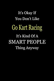 It's Okay If You Don't Like Go Kart Racing It's Kind Of A Smart People Thing Anyway: Blank Lined Notebook Journal Gift Idea