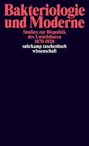 Bakteriologie und Moderne: Studien zur Biopolitik des Unsichtbaren 1870–1920 (suhrkamp taschenbuch wissenschaft)