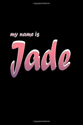 My name is Jade: Notebook, Record Thoughts, Memories...  Lined Notebook, 6 x 9 with 120 Page