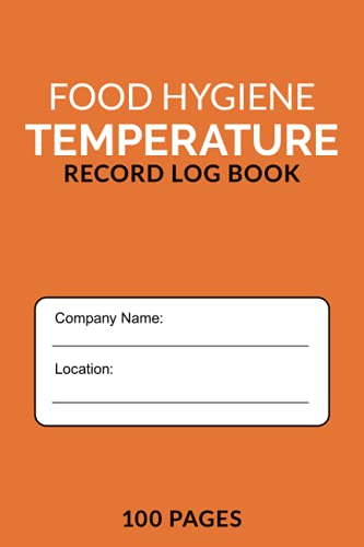 Food Hygiene Temperature Record Log Book: Logbook for Recording Appliance Temperatures (Perfect for Restaurant, Hotel, Cafe, Canteen, Home & More)
