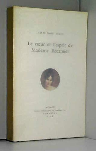 Le Coeur et l'esprit de Madame Récamier: D'après sa correspondance et ses correspondants