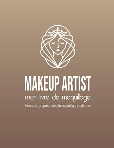 Makeup artist mon livre de maquillage: 60 modèles de visage de modèle féminin pour le maquillage et la coiffure, avec 60 pages vierges pour prendre ... dessiner ou écrire un journal des produits