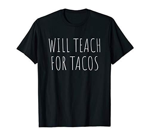Will Teach for Tacos T-shirt