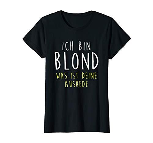 Damen Ich Bin Blond Was Ist Deine Ausrede T-Shirt Blondinen Witz