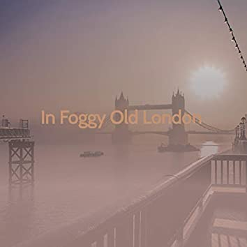 In Foggy Old London
