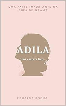 Adila: Uma escrava livre. por [Eduarda rocha]