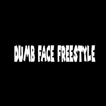 Dumb Face Freestyle