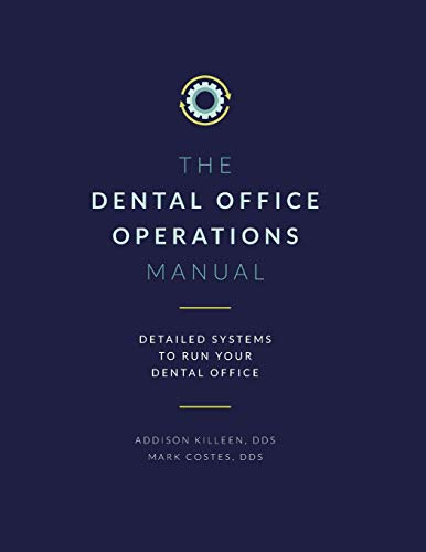 Dental Operations Manual: Detailed Systems to Run your Dental Practice