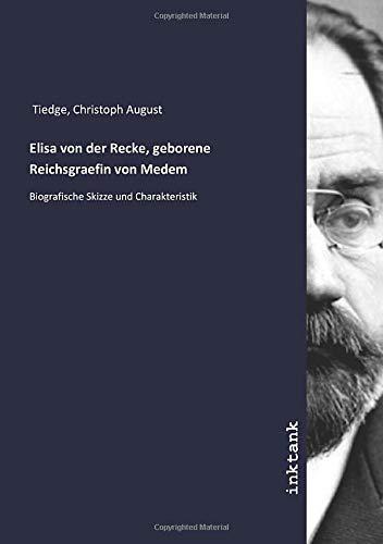 Elisa von der Recke, geborene Reichsgraefin von Medem: Biografische Skizze und Charakteristik