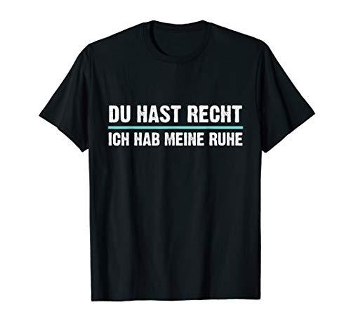 Du hast Recht Ich hab meine Ruhe T-Shirt Büro Sprüche Shirt