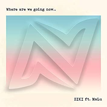 Where Are We Going Now feat. MaLu