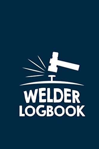 Welder Logbook: You mean like: welders do it in all positions. We can weld anything except the crack of drawn. Welders have the biggest rods. welder journal & notebook