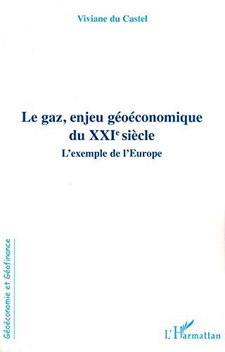 Le gaz, enjeu géoéconomique du XXIe siècle: L'exemple de l'Europe (Géoéconomie et Géofinance)