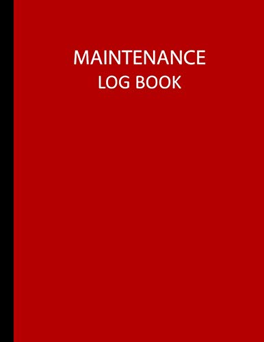 Maintenance Log Book: 8.5' x 11', 110 Pages - Repairs, Service And Maintenance Record Book for Small Business | School, Home, Office, Hospital, ... and Other Equipment Logbook - Red Cover