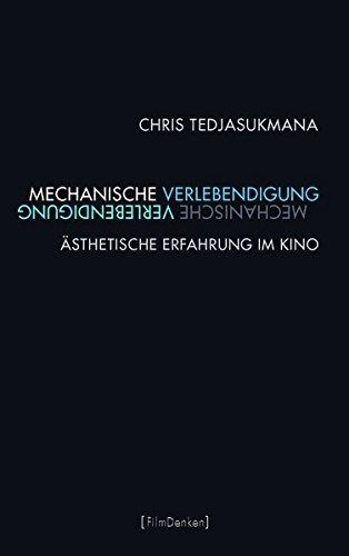 Mechanische Verlebendigung. Ästhetische Erfahrung im Kino (Film Denken)