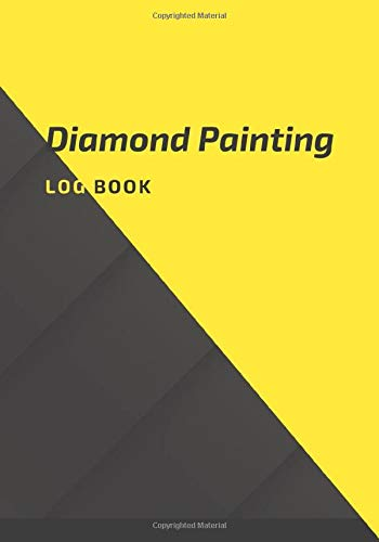 Diamond Painting Log Book: 7x10 inches, 121 pages|Log Notebook Tracker Diary, Organizer and prompt| Guided Journa with… to keep Record of your Dp Art ... Art Enthusiasts) For Diamond Painting Artist