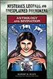 Astrology and Divination (Mysteries, Legends, and Unexplained Phenomena) - Rosemary Ellen Guiley