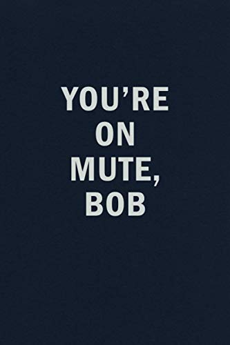You're On Mute Bob: 2020 Pandemic Funny Blank Lined Journal Coworker Notebook