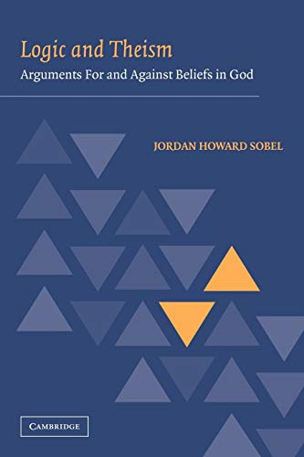 Compare Textbook Prices for Logic and Theism: Arguments For and Against Beliefs in God 1 Edition ISBN 9780521108669 by Sobel, Jordan