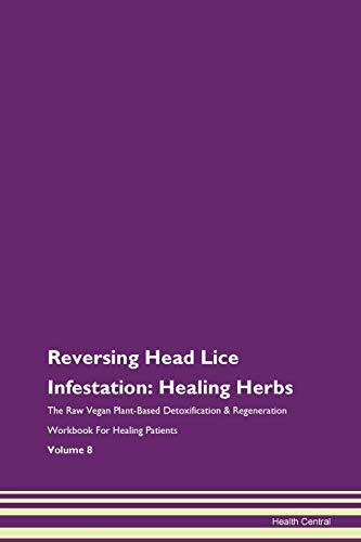 Reversing Head Lice Infestation: Healing Herbs The Raw Vegan Plant-Based Detoxification & Regenerati