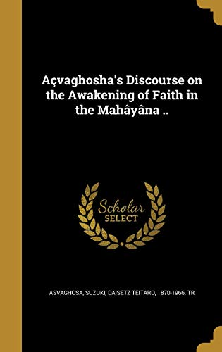 Açvaghosha's Discourse on the Awakening of Faith in the Mahâyâna ..