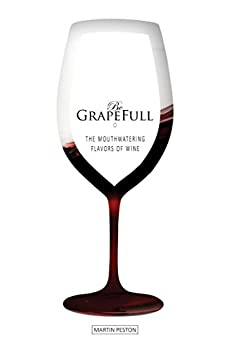 Be Grapefull: The Mouthwatering Flavors of Wine by [Martin Peston]