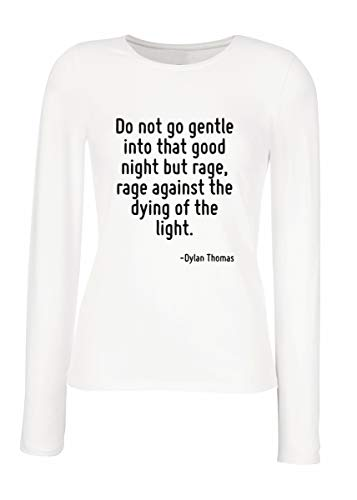 T-Shirt para Las Mujeres Manga Larga Blanca CIT0059 DO Not GO Gentle INTO That Good Night BUT Rage Rage Against The Dying of The