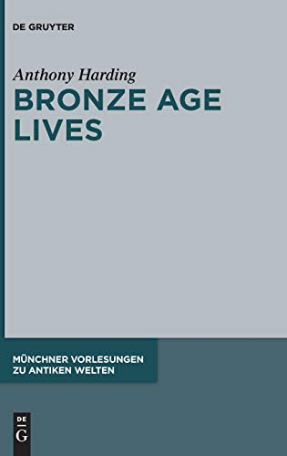 Bronze Age Lives (Münchner Vorlesungen zu Antiken Welten, 6, Band 6)