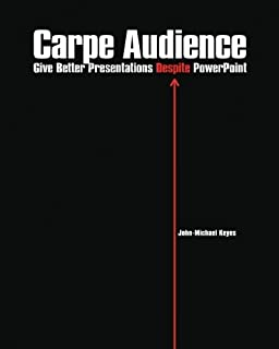 Carpe Audience: Give Better Presentations Despite PowerPoint