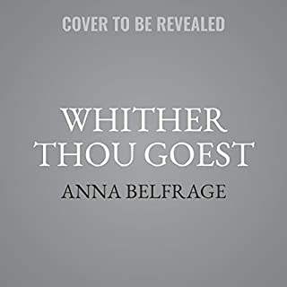 Whither Thou Goest     The Graham Saga, Book 7              By:                                                                                                                                 Anna Belfrage                               Narrated by:                                                                                                                                 Greg Patmore                      Length: 14 hrs     Not rated yet     Overall 0.0