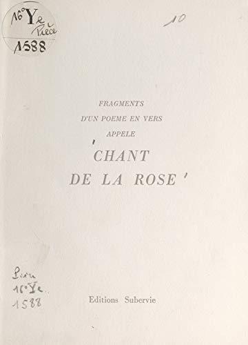 Fragments d'un poème en vers appelé Chant de la rose (French Edition)