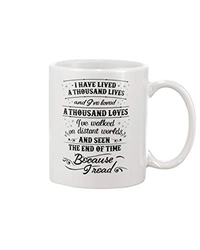 Reader Gifts I Have Lived A Thousand Lives And I've Loved A Thousand Loves Because I Read Book Lovers, Bookworm, Perfect For Nerd, Teacher or Librarian -11 OzWhite Ceramic Coffee Mug or Funny Tea Cup