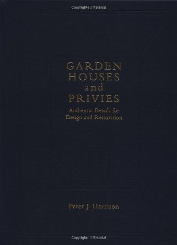 Garden Houses and Privies: Authentic Details for Design and Restoration
