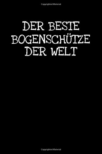 Der Beste Bogenschütze Der Welt: Notizbuch Journal Tagebuch 100 linierte Seiten   6x9 Zoll (ca. DIN A5)