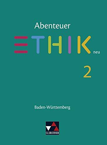 Abenteuer Ethik – Baden-Württemberg - neu / Abenteuer Ethik BW 2 - neu: Unterrichtswerk für Ethik in der Sekundarstufe I (Abenteuer Ethik – ... für Ethik in der Sekundarstufe I)