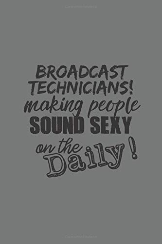 Broadcast Technicians! Making people sound sexy...: Notebook Journal Notepad Log for Broadcast Technician Professional and Student.