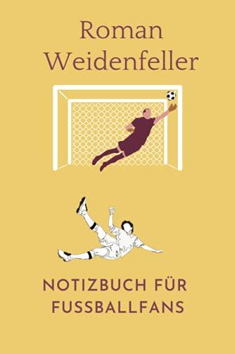 Roman Weidenfeller: Notizbuch für Fußball Fans: Punktiertes Buch für alle Fussball Liebhaber. Ideal geeignet als Notizheft, Journal, Tagebuch und ... für Freunde, Verwandte und Kollegen.