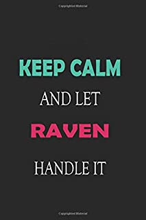Keep Calm and let Raven handle it: Lined Notebook / Journal Gift for a Girl or a Woman names Raven, 110 Pages, 6x9, Soft C...